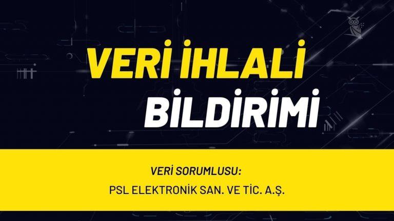 Veri İhlali Bildirimi - PSL Elektronik San. ve Tic. A.Ş
